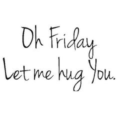 Anyone else ready for the weekend? #fridayhugs
