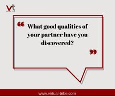 What good qualities of your  partner have you discovered?  #VirtualLove #VirtualTribe #SafeAtHome #StoptheSpread Virtual Assistant Services, Life