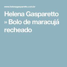 Helena Gasparetto  » Bolo de maracujá recheado