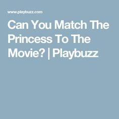 Can You Match The Princess To The Movie? | Playbuzz