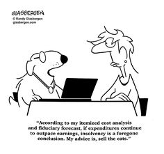 According to my itemized cost analysis and fiduciary forecast, if expenditures continue to outpace earnings, insolvency is a foregone conclusion. My advice is, sell the cats. Finance Jobs, Finance Quotes, Today Cartoon, Cartoon Dog, Flirting Texts, Flirting Quotes, Accounting Humor, Friends With Benefits, Funny Cartoons