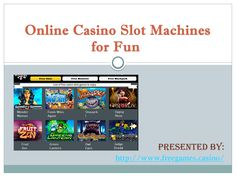 Play online Casino Slot Machines games for fun, free at Freegames.Casino