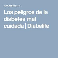 Los peligros de la diabetes mal cuidada | Diabelife