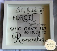 Love quotes: Memorial frame, sentimental keepsake box frame with a lovely quote Rememberance frame It's hard to forget someone who gave us so much – Quotes Memories Box, Memories Quotes, Photo Memories, Funeral Memorial, Memorial Gifts, Memorial Ideas, Shadow Box Memory, Memory Box Frame, Shadow Box Frames