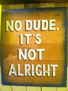 NO DUDE!!!