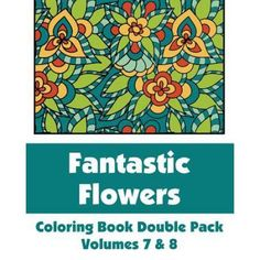 Fantastic Flowers Coloring Book Double Pack (Volumes 7 & 8)