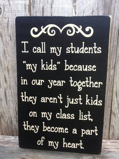 READY TO SHIP I Call My Students My Kids Because They Become A Part Of My Heart Real Wood Sign