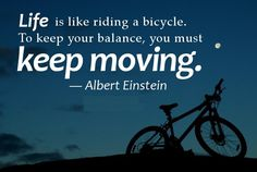 Life is like riding a bicycle. To keep your balance, you must keep moving - Albert Einstein #inspiration http://www.lifeandmindmatters.com