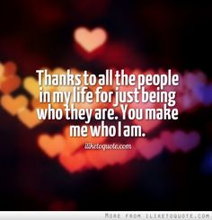 Thanks to all the people in my life for just being who they are. You make me who I am. #friendship #quotes #friendshipquotes