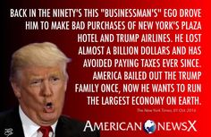 """Back in the 90's, this """"businessman's"""" ego drove him to make bad purchases of New York's Plaze Hotel & Trump Airelines. He lost almost a billion dollars and has avoided paying taxes ever since. America bailed out the Trump Family once, now he wants to run the largest economy on earth. Never Trump"""