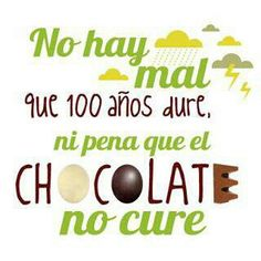 no hay mal que dure 100 años ni pena que le chocolate no cure Book Quotes, Me Quotes, Funny Quotes, Quotes Pics, Cool Words, Wise Words, Chocolate Quotes, Chocolate Cake, Quotes En Espanol