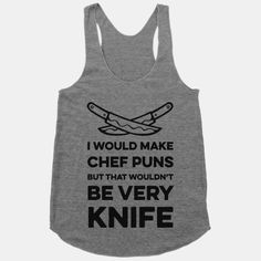 I Would Make Chef Puns but That Wouldn't be Very Knife #cooking #top #chef #puns #chefpuns