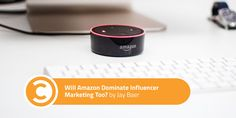 Will Amazon Dominate Influencer Marketing Too?