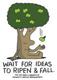 Wait For Ideas To Ripen And Fall