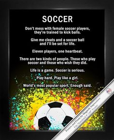 """""""Give me cleats and a soccer ball and I'll be set for life,"""" is one inspirational soccer quote on this poster. Soccer Female Player Splatter Poster Print shows the confidence of soccer girls. With fun"""