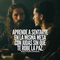 ... Aprende a sentarte en la misma mesa con Judas sin que te robe la paz.