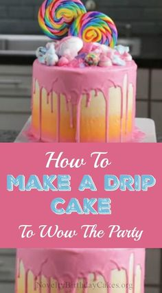 How To Make A Drip Cake To Wow Any Party