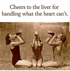 Cheers to the liver for handling what the heart can't. Funny Quotes, Funny Memes, Hilarious, I Love To Laugh, Make Me Smile, Alcohol Humor, Drinking Quotes, Belly Laughs, Twisted Humor