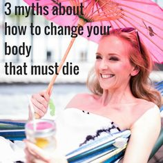 3 myths about how to change your body that must die! Positive Psychology + Functional Nutrition are KEY! http://alexandrajamieson.com/3-myths-about-how-to-change-your-body-that-must-die/