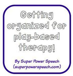 Getting organized for play-based speech therapy!