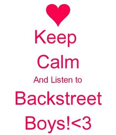 Backstreet Boys....yes! Even after all these years, yes!
