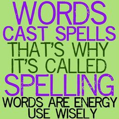 Words cast spells that's why it's called spelling words are energy use wisely | Anonymous ART of Revolution