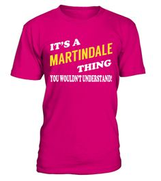 "# Its a MARTINDALE Thing - Name Shirts .    It's a MARTINDALE Thing. You Wouldn't Understand Name ShirtsSpecial Offer, not available anywhere else!Available in a variety of styles and colorsBuy yours now before it is too late! Secured payment via Visa / Mastercard / Amex / PayPal / iDeal How to place an order  Choose the model from the drop-down menu Click on ""Buy it now"" Choose the size and the quantity Add your delivery address and bank details And that's it!"