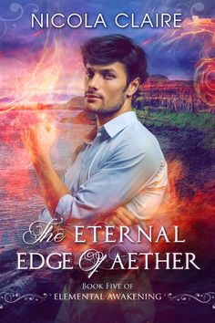 The Eternal Edge of Aether, Elemental Awakening Series Book Five by Nicola Claire.
