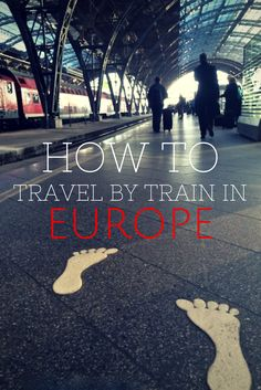 Discover how to travel by train in Europe.