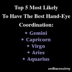 Top 5 to have the best hand-eye coordination: Capricorn, Aquarius. ~D~ Yeah I'm afraid Adema doesn't really qualify for this even if she is a Gemini :) Capricorn And Virgo, Zodiac Signs Gemini, Zodiac Star Signs, Gemini Facts, My Zodiac Sign, Astrology Zodiac, Zodiac Quotes, Astrology Signs, Zodiac Facts