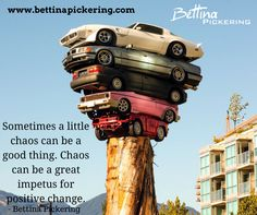 Sometimes a little chaos can be a good thing. Chaos can be a great impetus for positive change. - Bettina Pickering #entrepreneur #change