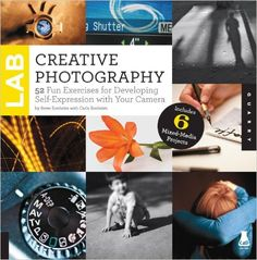 Creative Photography Lab: 52 Fun Exercises for Developing Self Expression with…