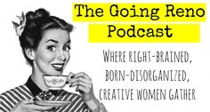 The Going Reno Podcast: Where right-brained, born-disorganized, creative women gather for goal setting and accountability.