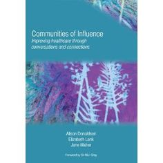 Communities of Influence – improving healthcare through conversations and connections by Alison Donaldson