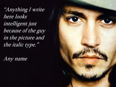 "The truth about quotes:""Anything I write here looks intelligent just because of the guy in the picture and the italic type."""