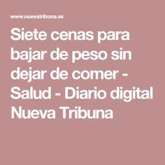 Siete cenas para bajar de peso sin dejar de comer - Salud - Diario digital Nueva Tribuna