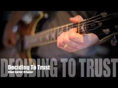 New Songs - Chad Garber - Deciding To Trust (Original)