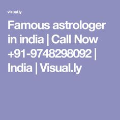Famous astrologer in india | Call Now +91-9748298092 | India | Visual.ly