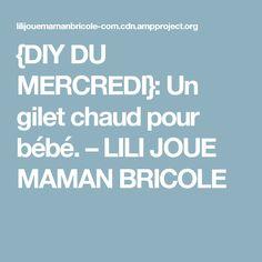 {DIY DU MERCREDI}: Un gilet chaud pour bébé. – LILI JOUE MAMAN BRICOLE