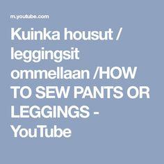 Kuinka housut / leggingsit ommellaan /HOW TO SEW PANTS OR LEGGINGS - YouTube