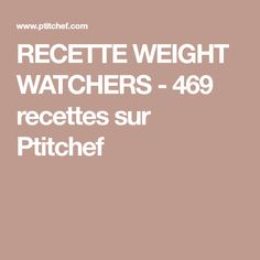 RECETTE WEIGHT WATCHERS - 469 recettes sur Ptitchef