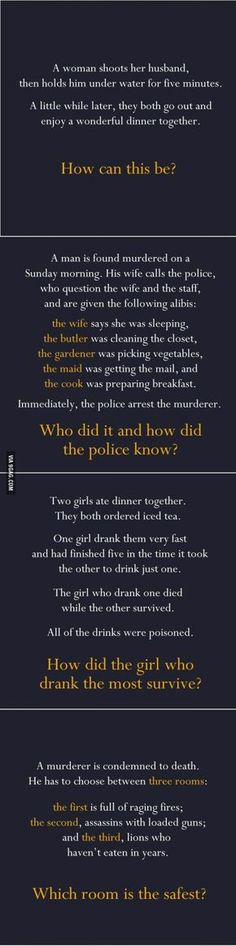 The riddles are all so easy. It took me less than 30 seconds to figure it all out. Please keep the answers to yourselves.