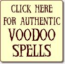 Try our Authentic Voodoo Spells for revenge, love, and money!