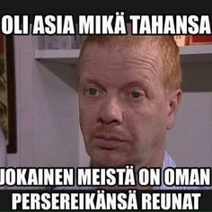 oli asia mikä tahansa jokainen meistä on oman persereikänsä reunat meemi kummeli Introvert, Funny Photos, Positive Vibes, Funny Jokes, Poems, Texts, Positivity, Wisdom, Lol