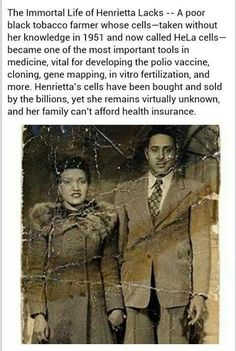 Henrietta Lacks (August 1, 1920 – October 4, 1951)[1] (sometimes erroneously called Henrietta Lakes, Helen Lane or Helen Larson) was an African-American woman who was the unwitting source of cells (from her cancerous tumor) which were cultured by George Otto Gey to create the first known human immortal cell line for medical research. This is now known as the HeLa cell line.[2]