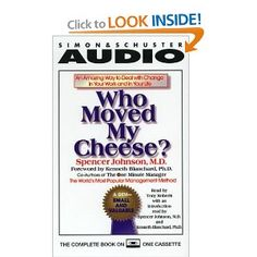 Who Moved My Cheese: An Amazing Way to Deal With Change in Your Work and In Your Life: Spencer Johnson: 9780671043346: Amazon.com: Books