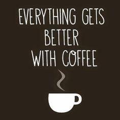 """""""Tudo fica melhor com café!"""""""