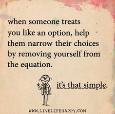 Remove Yourself from the situation if you are an Option .. you deserve better than that