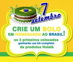 Concurso Cultural 7 de Setembro Hulalá!! Desafiamos você e sua criatividade para decorar um bolo de 7 de setembro! Envie-nos sua foto e participe!! www.hulala.com.br/acontece/bolo-hulala-independencia-do-brasil-21