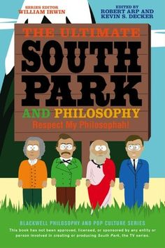 The Ultimate South Park and Philosophy. Respect My Philosophah!  http://www.wiley-vch.de/publish/dt/books/ISBN978-1-118-38656-9